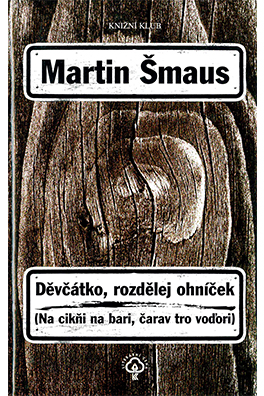 Martin Šmaus: Girl, Make a Little Fire
